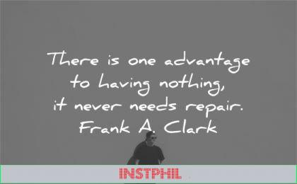 simplicity quotes advantage having nothing never needs repair frank clark wisdom man