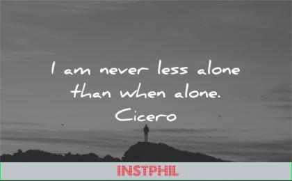 solitude quotes never less alone cicero wisdom man silhouette
