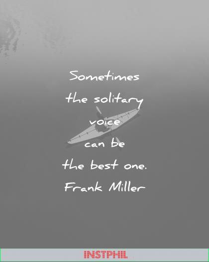 solitude quotes sometimes solitary voice can the best one frank miller wisdom