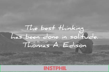 solitude quotes the best thinking has been done thomas edison wisdom
