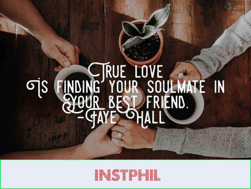 """Faye Hall soulmate quote """"True love is finding your soulmate in your best friend"""""""