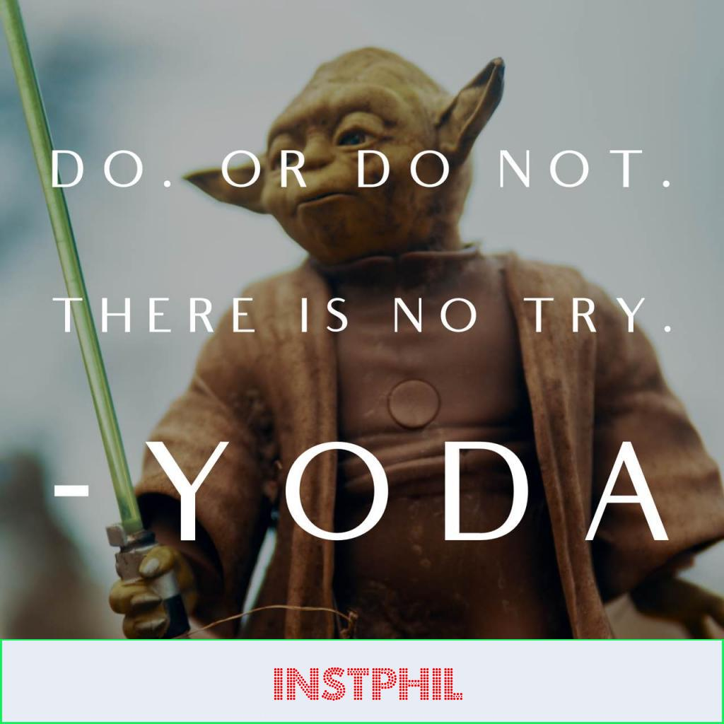 "Yoda quote ""Do. Or do not. There is no try"""