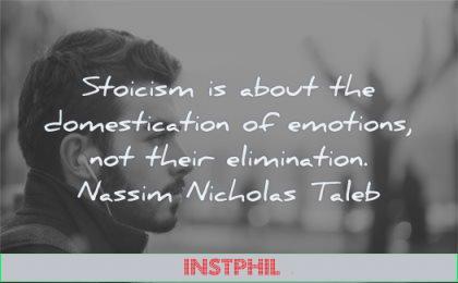 stoic quotes stoicism about domestication emotions elimination nassim nicholas taleb wisdom man