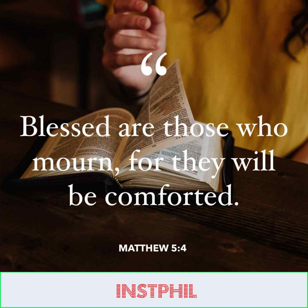 """Matthew 5:4 """"Blessed are those who mourn, for they will be comforted"""""""