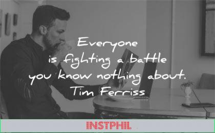 tim ferriss quotes everyone fighting battle know nothing about wisdom man reading book coffee