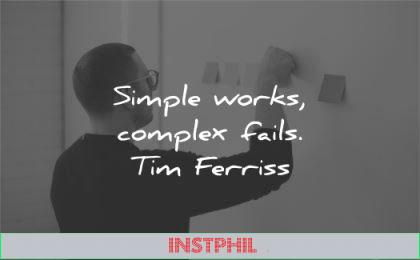 tim ferriss quotes simple works complex fails wisdom man