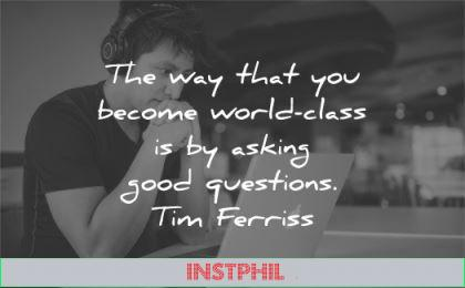 tim ferriss quotes way become world class asking good questions wisdom man laptop