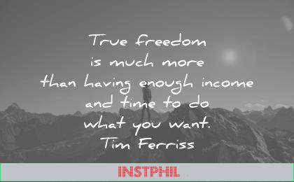 tim ferriss quotes true freedom much more than having enough income time what you want wisdom