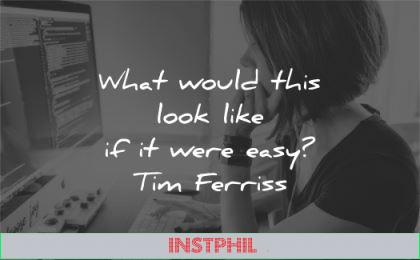 tim ferriss quotes what would this look like were easy wisdom woman worknig computer