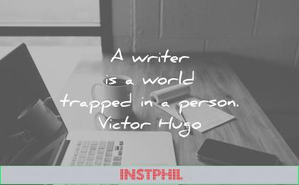 writing quotes writer world trapped person victor hugo wisdom