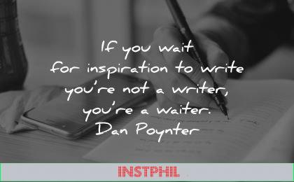 writing quotes wait inspiration write writer waiter dan poynter wisdom