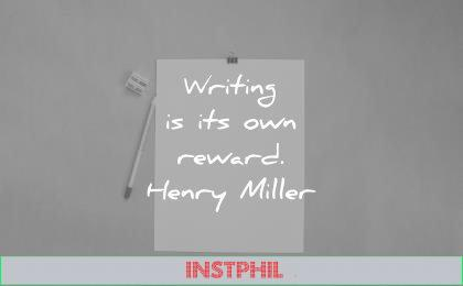 writing quotes its own reward henry miller wisdom