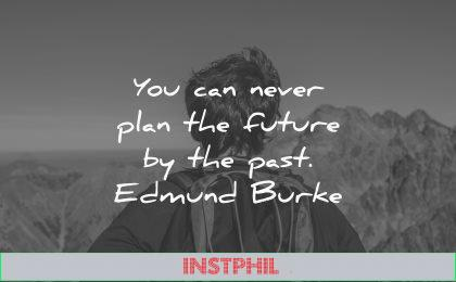 you can never plan future past edmund burke wisdom man nature